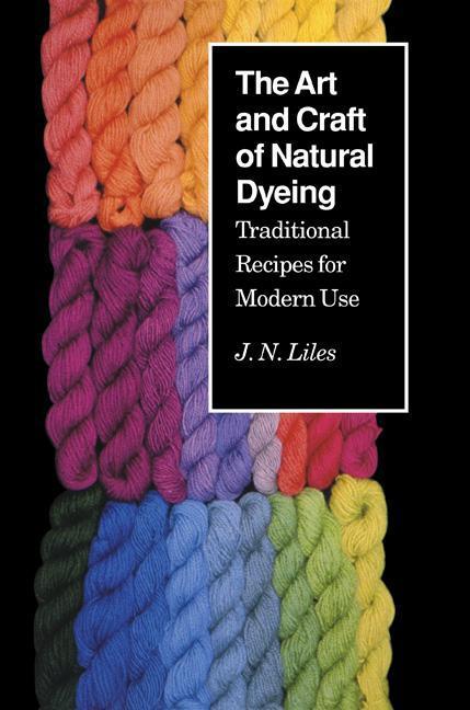 Art Craft Natural Dyeing: Traditional Recipes Modern Use als Taschenbuch