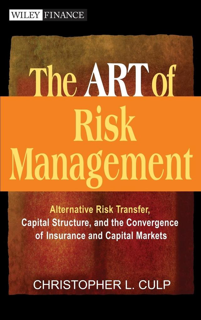 The Art of Risk Management: Alternative Risk Transfer, Capital Structure, and the Convergence of Insurance and Capital Markets als Buch
