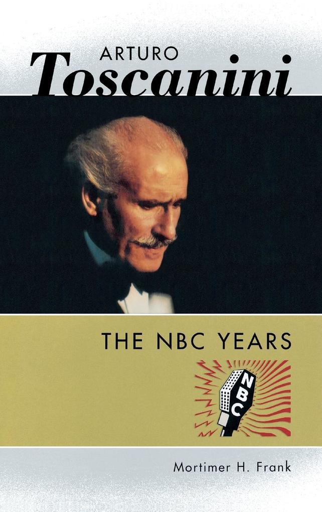 Arturo Toscanini: The NBC Years als Buch