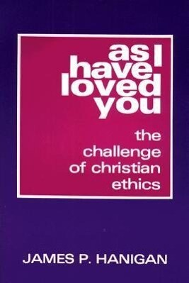 As I Have Loved You: The Challenge of Christian Ethics als Taschenbuch