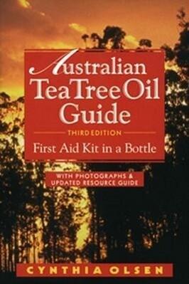 Australian Tea Tree Oil Guide: First Aid Kit in a Bottle als Taschenbuch