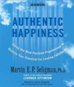 Authentic Happiness: Using the New Positive Psychology to Realize Your Potential for Lasting Fulfillment als Hörbuch
