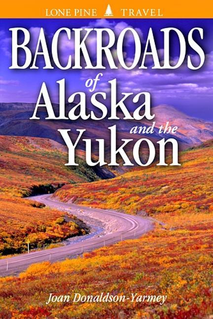 Backroads of Alaska and the Yukon als Taschenbuch