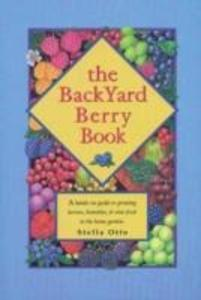 The Backyard Berry Book: A Hands-On Guide to Growing Berries, Brambles, and Vine Fruit in the Home Garden als Taschenbuch