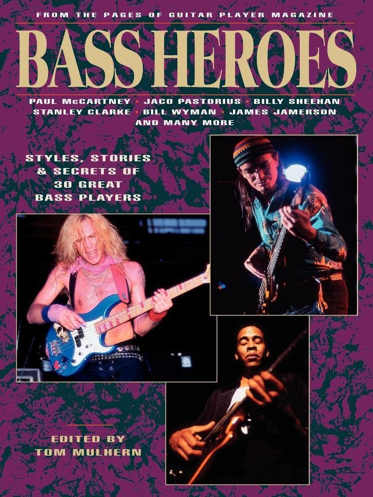 Bass Heroes: Styles, Stories and Secrets of 30 Great Bass Players: From the Pages of Guitar Player Magazine als Taschenbuch