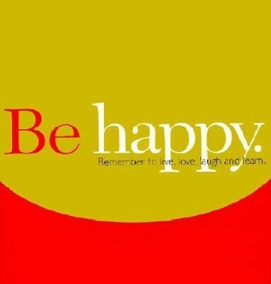 Be Happy: Remember to Live, Love, Laugh and Learn. als Buch