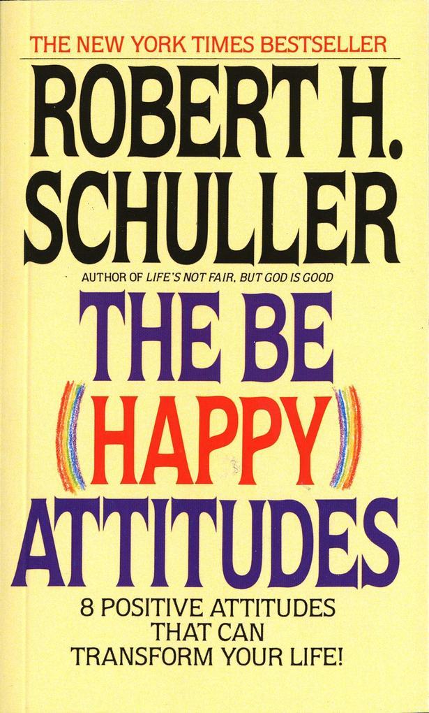 The Be (Happy) Attitudes: 8 Positive Attitudes That Can Transform Your Life als Taschenbuch