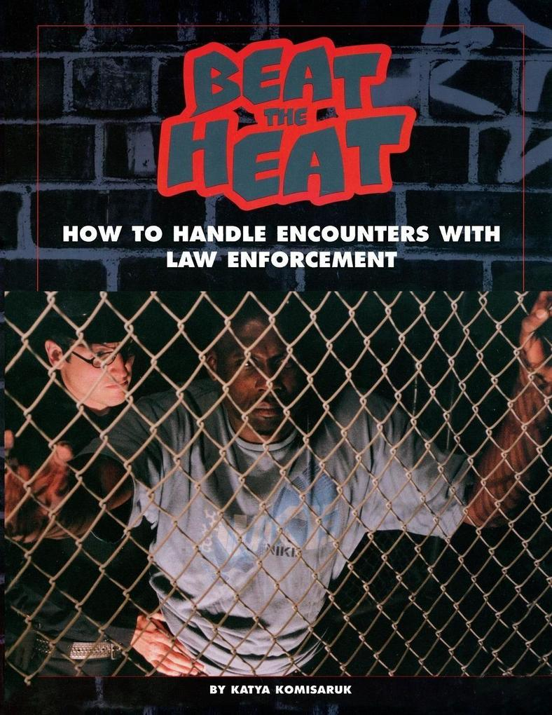Beat the Heat: How to Handle Encounters with Law Enforcement als Taschenbuch