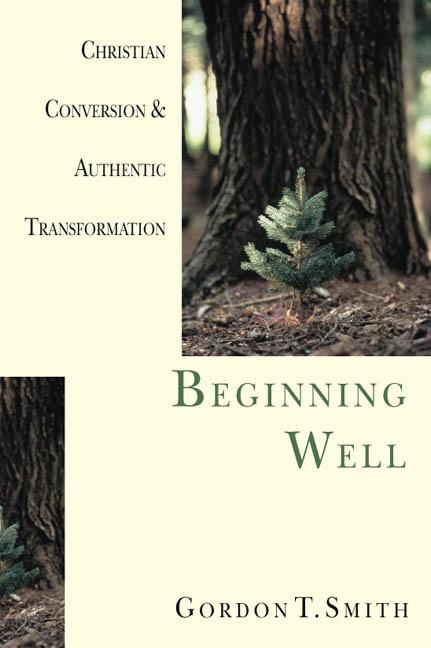 Beginning Well: Christian Conversion & Authentic Transformation als Taschenbuch