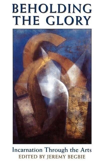 Beholding the Glory: Incarnation Through the Arts als Taschenbuch