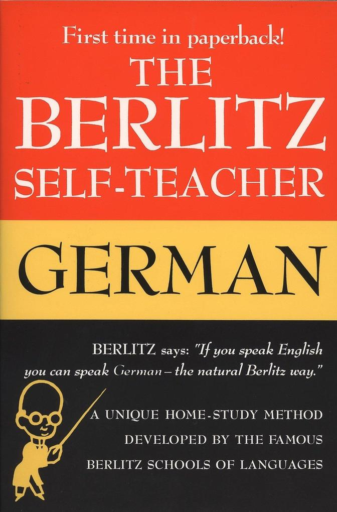 The Berlitz Self-Teacher -- German: A Unique Home-Study Method Developed by the Famous Berlitz Schools of Language als Taschenbuch