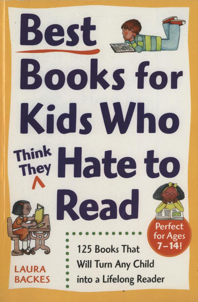 Best Books for Kids Who (Think They) Hate to Read: 125 Books That Will Turn Any Child Into a Lifelong Reader als Taschenbuch