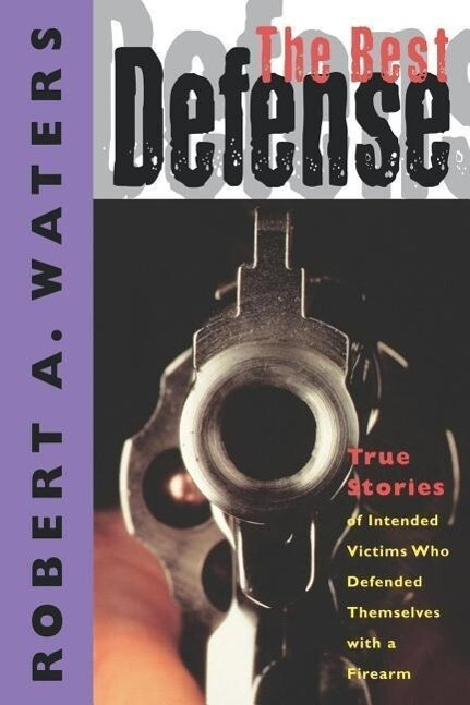 The Best Defense: True Stories of Intended Victims Who Defended Themselves with a Firearm als Taschenbuch