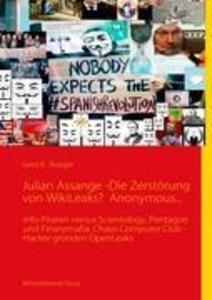 Julian Assange -Die Zerstörung von WikiLeaks? Anonymous... als Buch