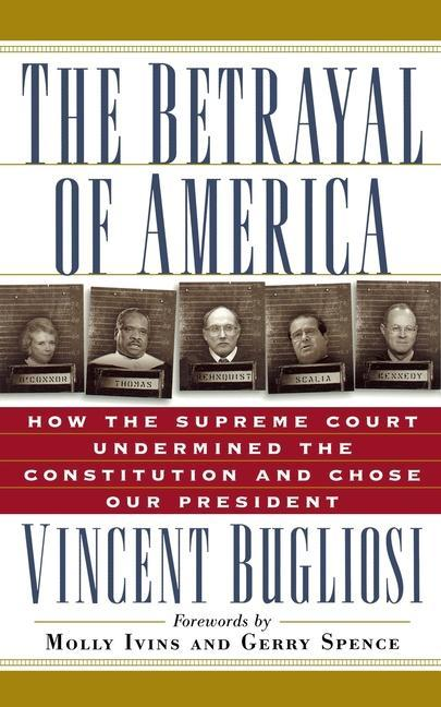 The Betrayal of America: How the Supreme Court Undermined the Constitution and Chose Our President als Taschenbuch