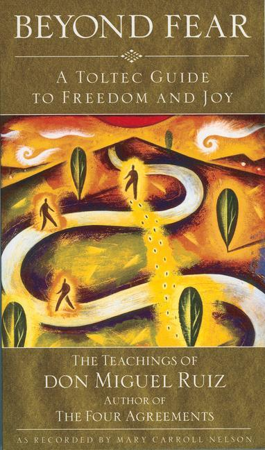 Beyond Fear: A Toltec Guide to Freedom and Joy als Taschenbuch