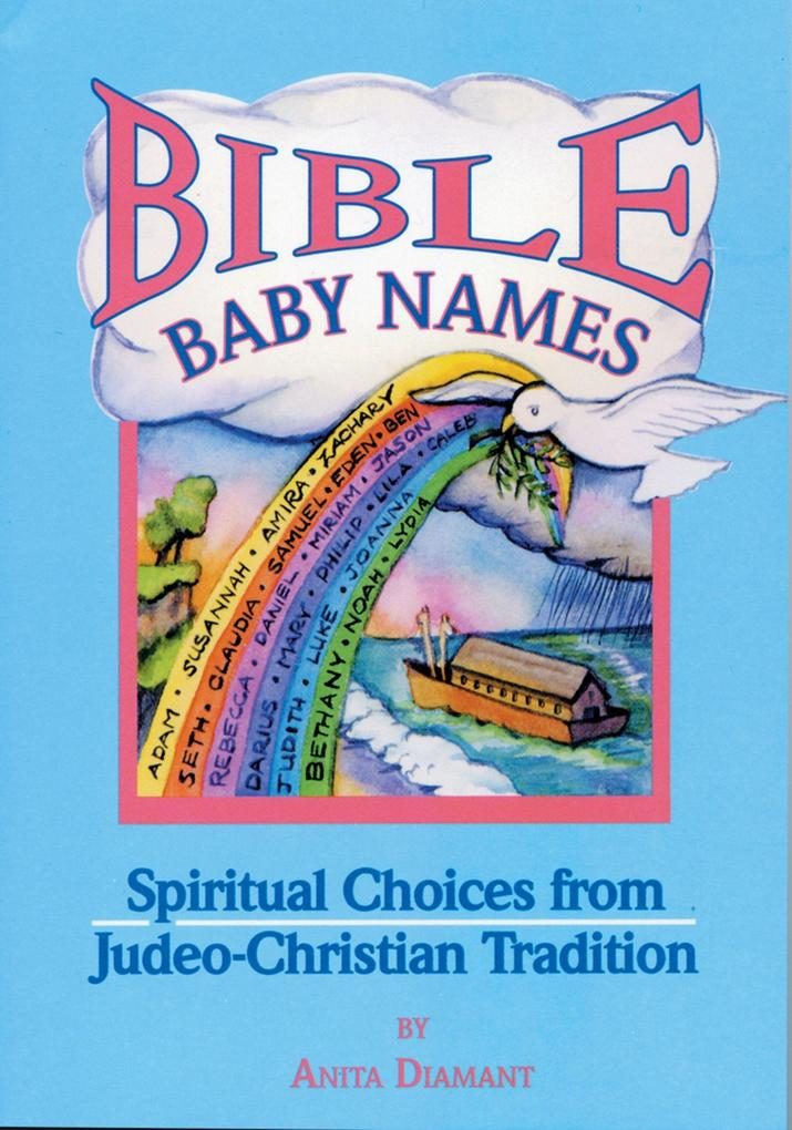 Bible Baby Names: Spiritual Choices from Judeo-Christian Sources als Taschenbuch