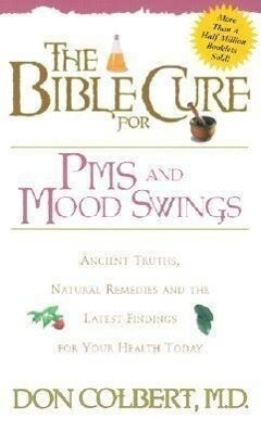 The Bible Cure for PMS and Mood Swings: Ancient Truths, Natural Remedies and the Latest Findings for Your Health Today als Taschenbuch