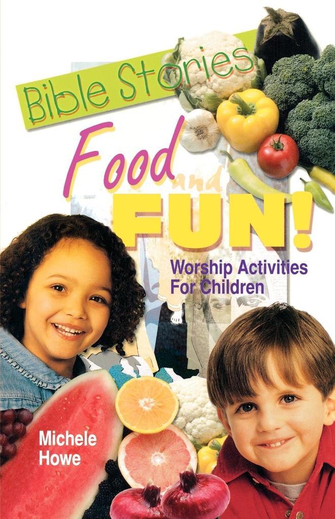 Bible Stories Food and Fun!: Worship Activities for Children als Taschenbuch