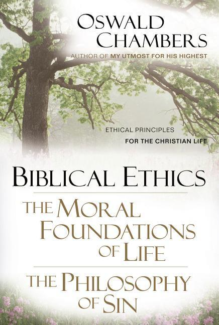 Biblical Ethics / The Moral Foundations of Life / The Philosophy of Sin: Ethical Principles for the Christian Life als Taschenbuch