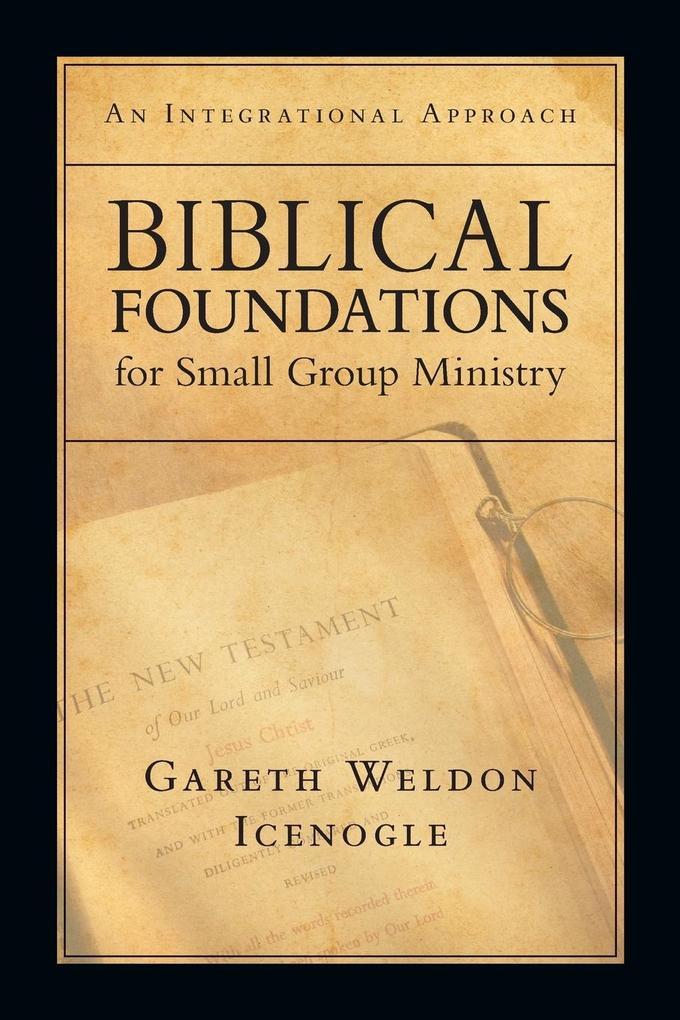 Biblical Foundations for Small Group Ministry: An Integrational Approach als Taschenbuch