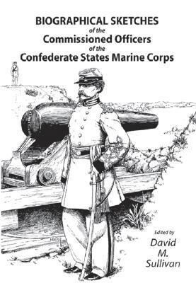 Biographical Sketches of the Commissioned Officers of the Confederate States Marine Corps als Taschenbuch