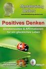 Positives Denken - Glaubenssätze & Affirmationen für ein glückliches Leben