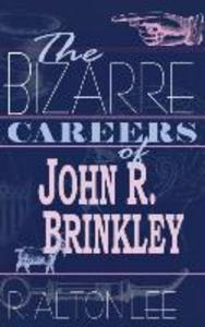 The Bizarre Careers of John R. Brinkley als Buch