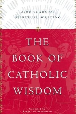 The Book of Catholic Wisdom: 2000 Years of Spiritual Writing als Buch