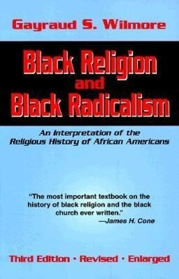 Black Religion and Black Radicalism: An Interpretation of the Religious History of African Americans als Taschenbuch