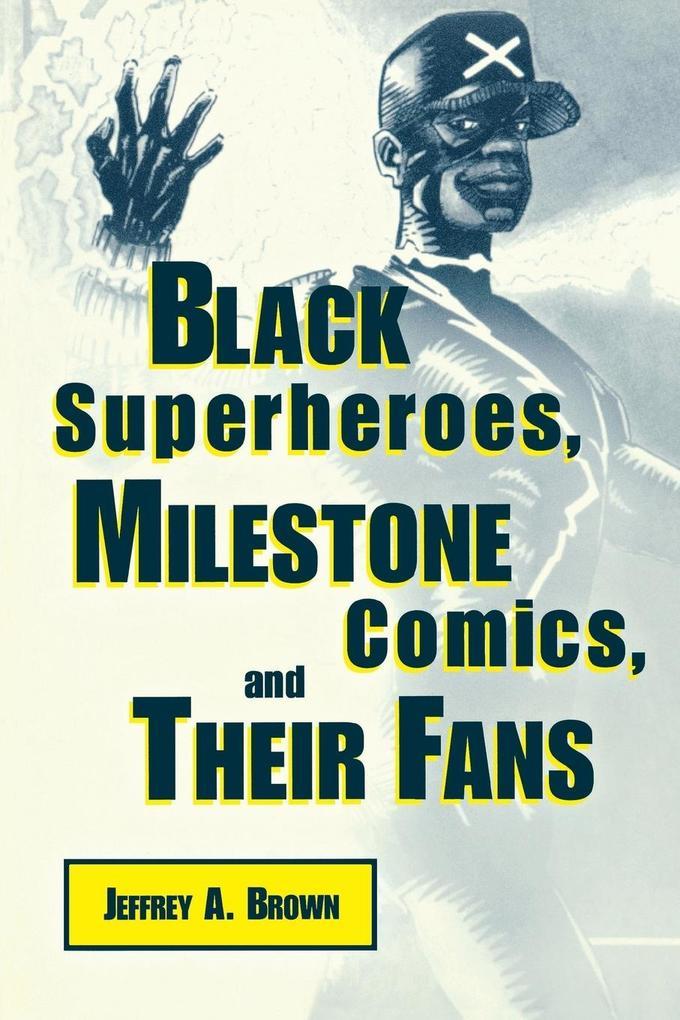 Black Superheros, Milestone Comics, and Their Fans als Taschenbuch