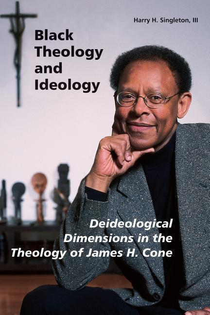 Black Theology and Ideology: Deideological Dimensions in the Theology of James H. Cone als Taschenbuch