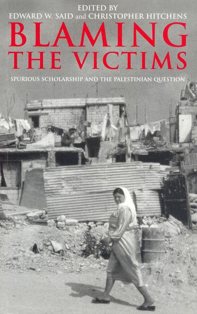 Blaming the Victims: Spurious Scholarship and the Palestinian Question als Buch