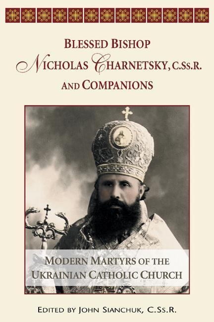 Blessed Bishop Mykolay Charnetsky, C.SS.R., and Companions: Modern Martyrs of the Ukrainian Catholic Church als Taschenbuch