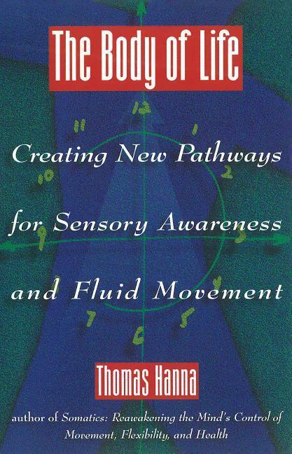 The Body of Life: Creating New Pathways for Sensory Awareness and Fluid Movement als Taschenbuch