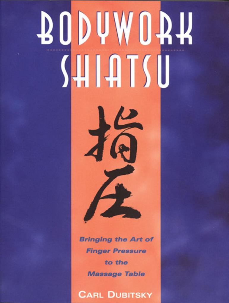 Bodywork Shiatsu: Bringing the Art of Finger Pressure to the Massage Table als Taschenbuch