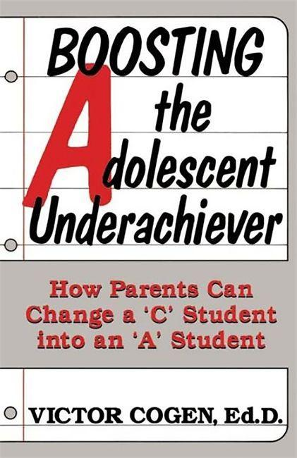 "Boosting the Adolescent Underachiever: How Parents Can Change a ""C"" Student Into an ""A"" Student als Taschenbuch"