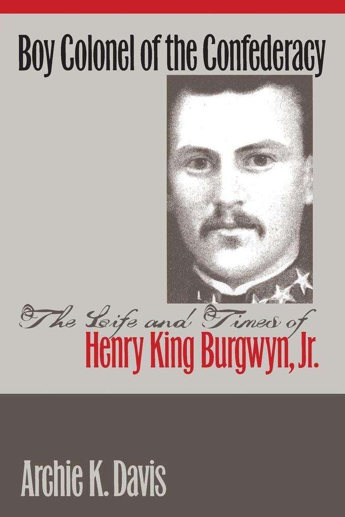 Boy Colonel of the Confederacy: The Life and Times of Henry King Burgwyn, Jr. als Taschenbuch