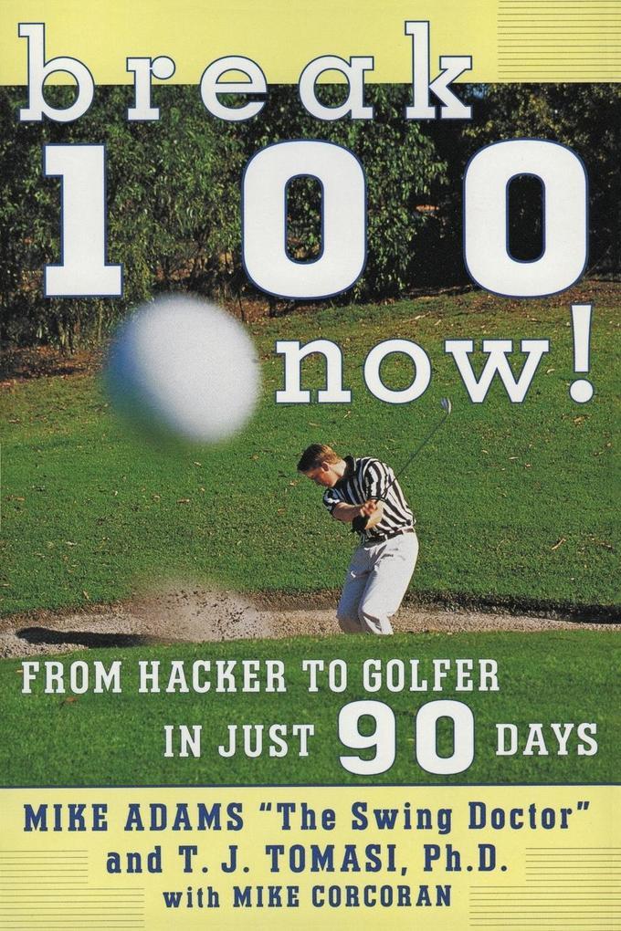 Break 100 Now: From Hacker to Golfer in Just 90 Days als Taschenbuch