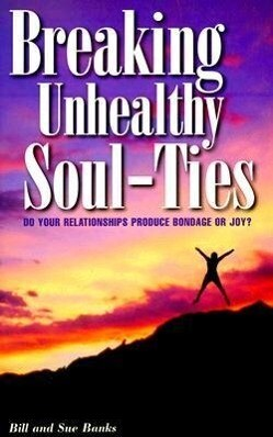 Breaking Unhealthy Soul-Ties: Do Your Relationships Produce Bondage or Joy? als Taschenbuch