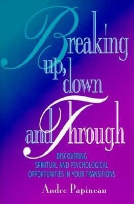 Breaking Up, Down and Through: Discovering Spiritual and Psychological Opportunities in Your Transitions als Taschenbuch