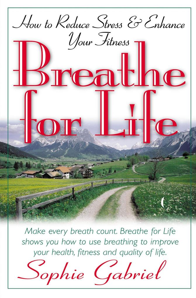 Breathe for Life: How to Reduce Stress and Enhance Your Fitness als Taschenbuch