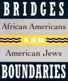 Bridges and Boundaries: African Americans and American Jews