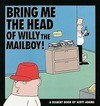 Bring Me the Head of Willy the Mailboy: A Dilbert Book