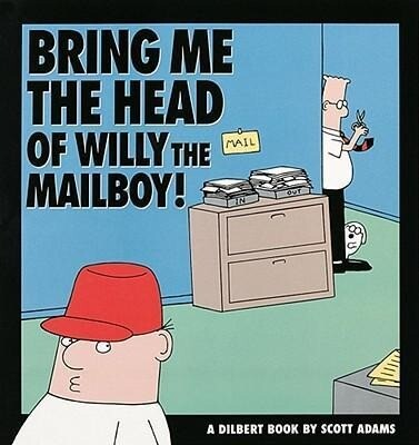Bring Me the Head of Willy the Mailboy: A Dilbert Book als Buch