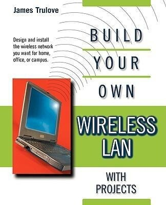 Build Your Own Wireless LAN with Projects als Buch