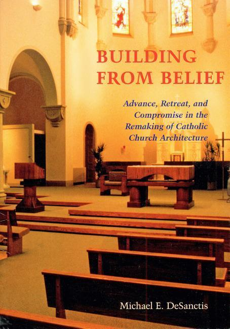 Building from Belief: Advance, Retreat, and Compromise in the Remaking of Catholic Church Architecture als Taschenbuch