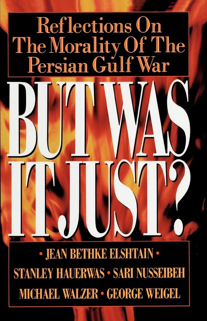 But Was It Just?: Reflections on the Morality of the Persian Gulf War als Taschenbuch