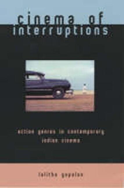 Cinema of Interruptions: Action Genres in Contemporary Indian Cinema als Taschenbuch