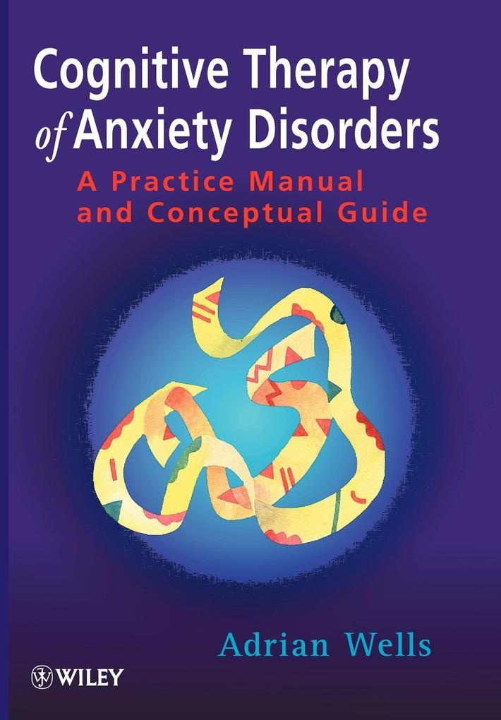 Cognitive Therapy of Anxiety Disorders - a    Practice Manual & Conceptual Guide als Buch